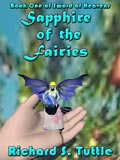 Sapphire of the Fairies, book 1 of the Sword of Heavens series, by Richard S. Tuttle, an epic fantasy tale of might and magic, sword and sorcery, good and evil. Available in paperbook and ebook formats. Click here for more information on this epic fantasy novel.