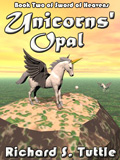 Unicorns' Opal, book 2 of the Sword of Heavens series, by Richard S. Tuttle, an epic fantasy tale of might and magic, sword and sorcery, good and evil. Available in paperbook and ebook formats. Click here for more information on this epic fantasy novel.