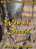 Web of Deceit, book 3 of the Forotten Legacy series, by Richard S. Tuttle, an epic fantasy tale of might and magic, sword and sorcery, good and evil. Available in paperbook and ebook formats. Click here for more information on this epic fantasy novel.